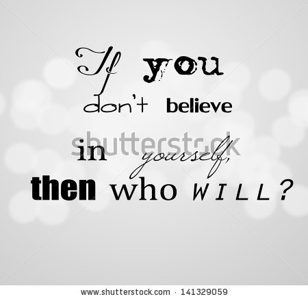 stock-photo-an-inspirational-motivating-quote-if-you-don-t-believe-in-yourself-then-who-will-141329059